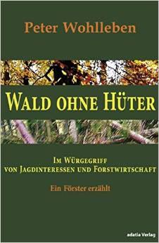 Wald ohne Hüter: Im Würgegriff von Jagdinteressen und Forstwirtschaft.